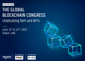 7 th Global Blockchain Congress by Agora Group on June 21 st and 22 nd , 2021, Dubai.