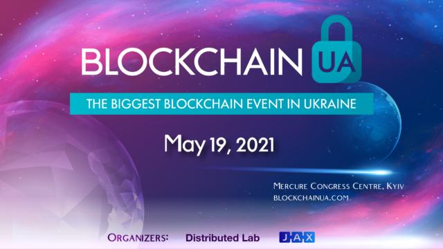 9th semi-annual international conference BlockchainUA, Kyiv, May 19, 2021